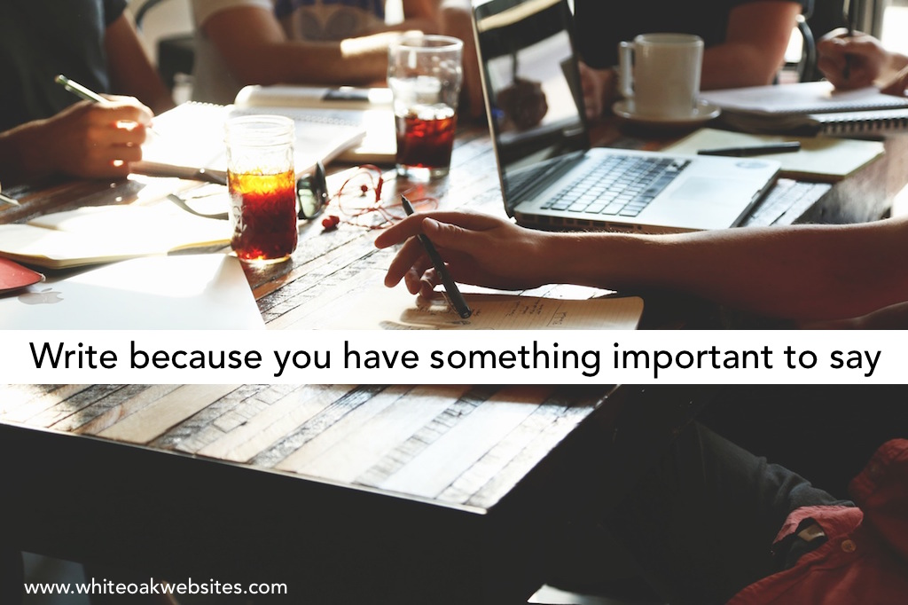 Quality Content: Write because you have something important to say